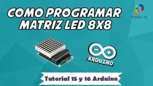 Como programar matriz led 8x8 - Tutorial 15 y 16 Arduino