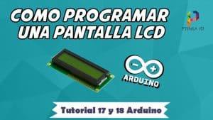 Como programar una pantalla LCD - Tutorial 17 y 18 Arduino