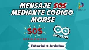 Como enviar un mensaje de SOS mediante codigo MORSE - Tutorial 2 Arduino