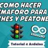 Como hacer semaforo para coches y peatones - Tutorial 4 Arduino
