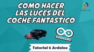 Como hacer las luces del coche o auto fantastico - Tutorial 5 Arduino