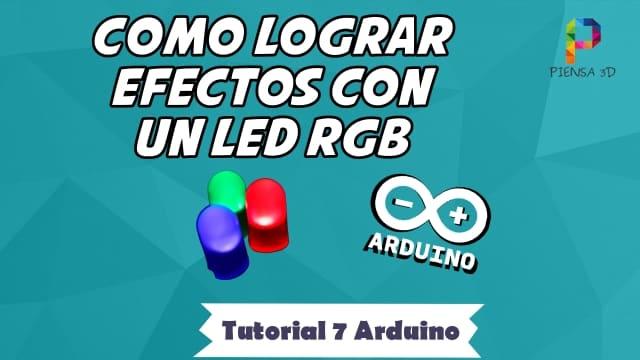 Como lograr efectos con un LED RGB - Tutorial 7 Arduino