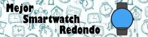 mejor smartwatch redondo